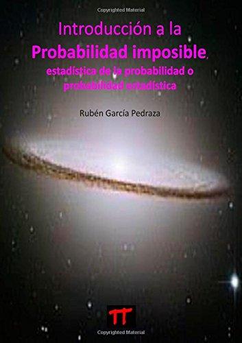 Descargar Libro Introduccion A La Probabilidad Imposible : Estadistica De La Probabilidad O Probabilidad Estadistica Ruben Garcia Pedraza