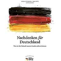 Nachdenken für Deutschland: Wie wir die Zukunft unseres Landes sichern können (Edition Sonderwege bei Manuscriptum)