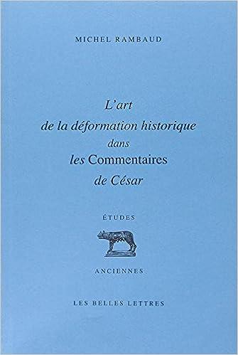 Lire L'Art de la déformation historique dans les Commentaires de César pdf, epub
