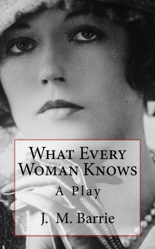 what every woman knows a play timeless classics