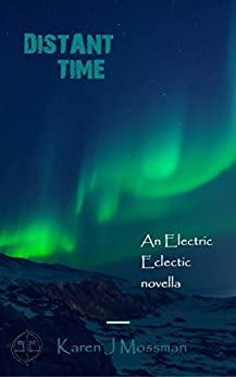 Distant Time: An Electric Eclectic Book by [Mossman, Karen J]