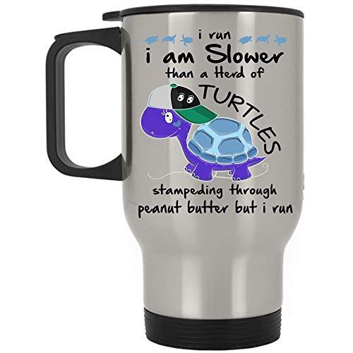 Runner Travel Mug, I Run I'm Slower Than A Herd Of Turtles Stampeding Through Peanut Butter But I Run Mug (Travel Mug - Silver)]()