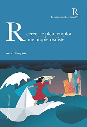 Réinventer le plein emploi : une utopie réaliste (CHANGT DANS L'R) (French Edition)
