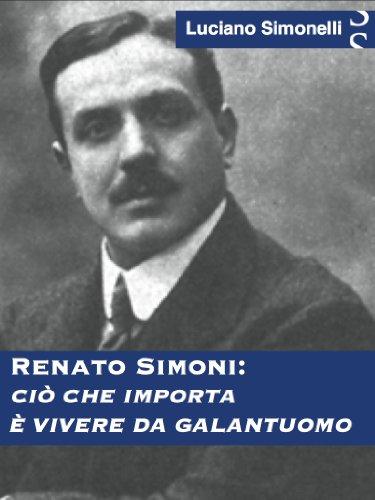 RENATO SIMONI: Ciò che importa è vivere da galantuomo (Italian Edition)