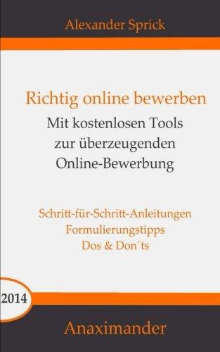 Richtig online bewerben: Mit kostenlosen Tools zur überzeugenden Online-Bewerbung Taschenbuch – 14. Oktober 2014 Alexander Sprick 1502825406 Career/Job Careers - Job Hunting