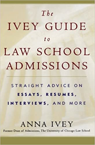 the ivey guide to law school admissions straight advice on essays  the ivey guide to law school admissions straight advice on essays resumes interviews and more 1st edition