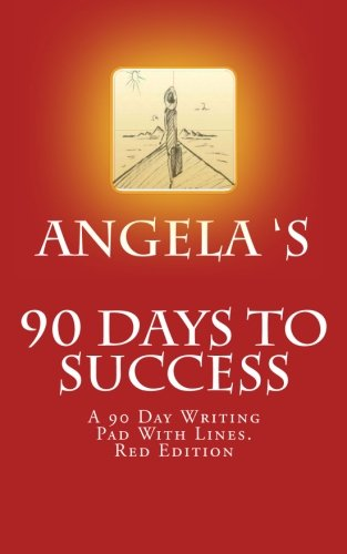Angela's 90 Days To Success: A 90 Day Writing Pad With Lines. Red Edition