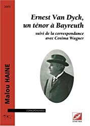Ernest Van Dyck : un ténor à Bayreuth, suivi de la correspondance avec Cosima Wagner