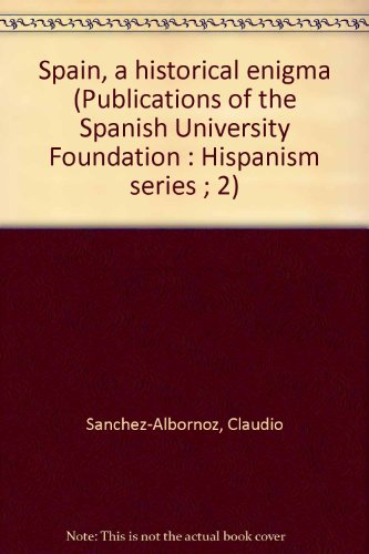 Spain, a historical enigma (Publications of the Spanish University Foundation : Hispanism series ; 2)