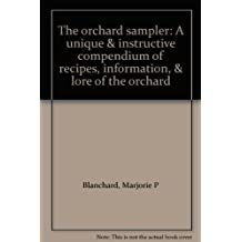 The orchard sampler: A unique & instructive compendium of recipes, information, & lore of the orchard