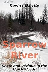 [Sparrow River: Death and Intrigue in the North Woods] [Author: Garrity, Kevin J] [March, 2012] Paperback