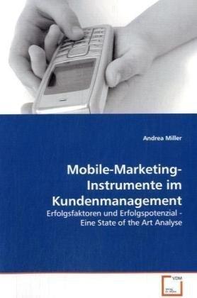 Mobile-Marketing-Instrumente im Kundenmanagement: Erfolgsfaktoren und Erfolgspotenzial - Eine State of the Art Analyse