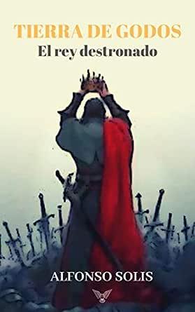 TIERRA DE GODOS, el rey destronado: La historia de la pérdida de Hispania eBook: Solís, Alfonso: Amazon.es: Tienda Kindle