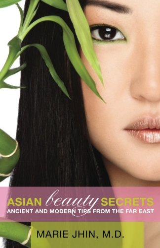 (Asian Beauty Secrets: Ancient and Modern Tips from the Far East)
