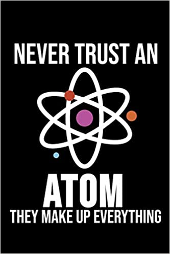 Never Trust An Atom They Make Up Everything 6 X 9 Dotted Dot Grid Notebook For Nerds Physicists Science Lover Publishing Physics 9781076997401 Books