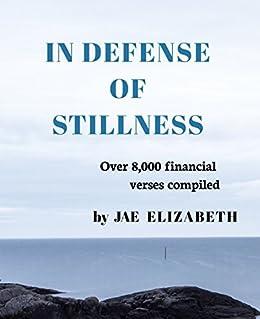 In Defense of Stillness: Over 8,000 financial verses compiled by [Elizabeth, Jae]