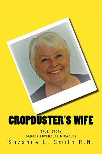 (Cropduster's Wife: TRUE STORY   DANGER ADVENTURE MIRACLES (Aviation Adventures Book 1))