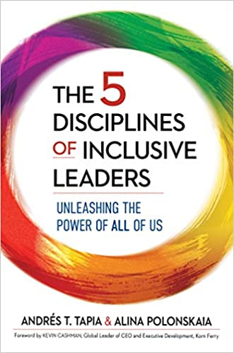 The 5 Disciplines of Inclusive Leaders: Unleashing the Power of All of Us
