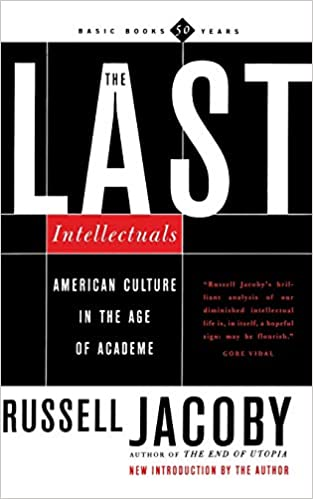 The Last Intellectuals: American Culture in the Age of Academe, 2nd edition