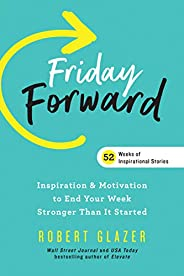 Friday Forward: Inspiration & Motivation to End Your Week Stronger Than It Sta