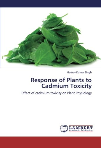 Read Online Response of Plants to Cadmium Toxicity: Effect of cadmium toxicity on Plant Physiology PDF