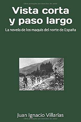 Vista corta y paso largo: Los maquis contra la Guardia Civil en el norte de España: Amazon.es: Villarías, Juan Ignacio: Libros