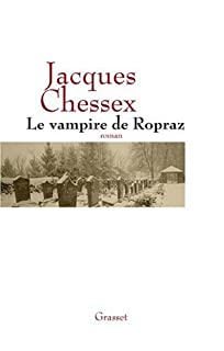 Le vampire de Ropraz : roman, Chessex, Jacques (1934-2009)