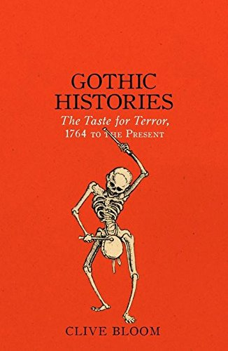 Gothic Histories: The Taste for Terror, 1764 to the Present