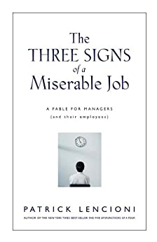 The Three Signs of a Miserable Job: A Fable for Managers (And Their Employees) (J-B Lencioni Series) by [Lencioni, Patrick M.]