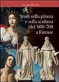 Studi Sulla Pittura e Sulla Scultura Del '600-'700 a Firenze, Bellesi, Sandro, 8859613094