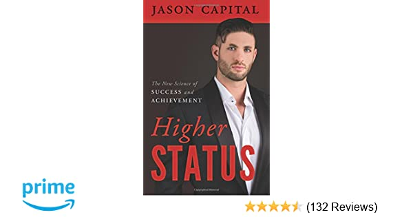 Higher Status: The New Science of Success and Achievement: Jason