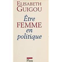 Être femme en politique (French Edition)
