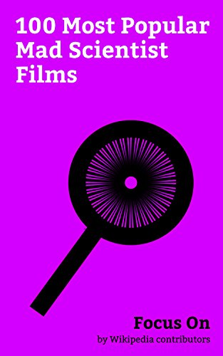 Focus On: 100 Most Popular Mad Scientist Films: Ex Machina (film), Dr. Strangelove, Eternal Sunshine of the Spotless Mind, The Human Centipede (First Sequence), ... (Final Sequence), The Fly (1986 film), ...