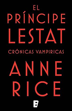 El Príncipe Lestat (Crónicas Vampíricas 11): Nueva entrega de las ...