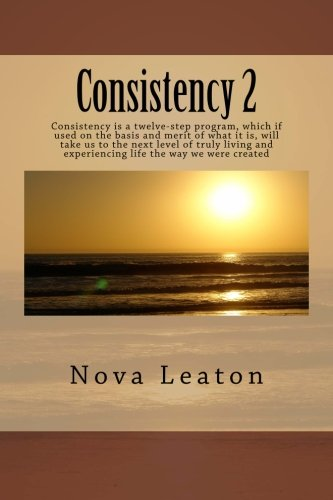 Download Consistency 2: Consistency is a twelve-step program, which if used on the basis and merit of what it is, will take us to the next level of truly living and experiencing life the way we were created pdf epub