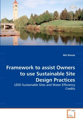 Framework to assist Owners to use Sustainable Site Design Practices: LEED Sustainable Sites and Water Efficiency Credits