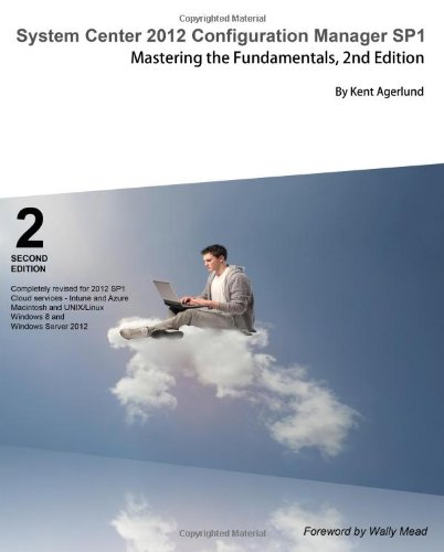 System Center 2012 Configuration Manager Sp1: Mastering the Fundamentals, 2nd Edition