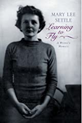 Learning to Fly: A Writer's Memoir by Mary Lee Settle (11-Sep-2007) Hardcover Hardcover