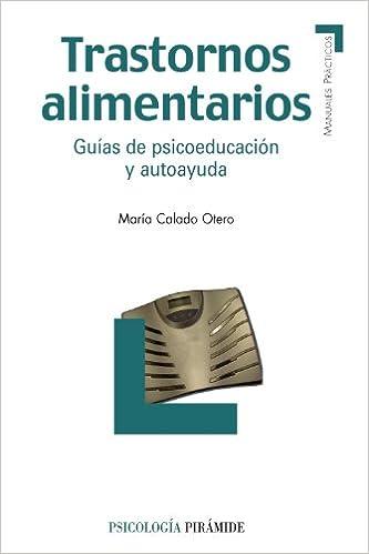 Trastornos alimentarios: Guías de psicoeducación y autoayuda Manuales Prácticos: Amazon.es: María Calado Otero: Libros