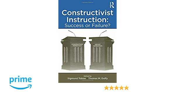 Constructivist Instruction Success Or Failure Sigmund Tobias
