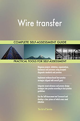 Wire transfer All-Inclusive Self-Assessment - More than 710 Success Criteria, Instant Visual Insights, Comprehensive Spreadsheet Dashboard, Auto-Prioritized for Quick Results