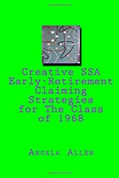 Creative SSA Early-Retirement Claiming Strategies for The Class of 1968
