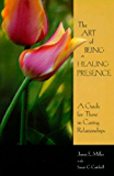 The Art of Being a Healing Presence: A Guide for Those in Caring Relationships