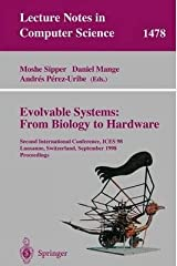 [(Evolvable Systems, from Biology to Hardware: Second International Conference, ICES '98, Lausanne, Switzerland, September 23 - 25, 1998, Proceedings )] [Author: Moshe Sipper] [Sep-1998] Paperback