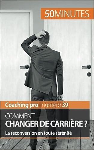 Lire Comment changer de carrière ?: La reconversion en toute sérénité epub, pdf