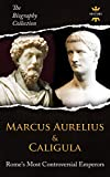 MARCUS AURELIUS & CALIGULA: Rome's Most Controversial Emperors. The Biography Collection