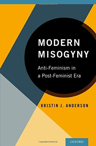 Read Online By Kristin J. Anderson Modern Misogyny: Anti-Feminism in a Post-Feminist Era (1st First Edition) [Paperback] ebook