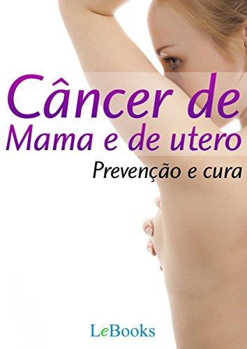 Câncer de mama e de útero: Prevenção e Cura (Coleção Saúde) (Portuguese Edition)