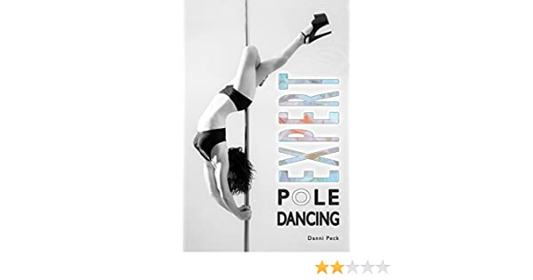 amazon com expert pole dancing for fitness and fun ebook danni