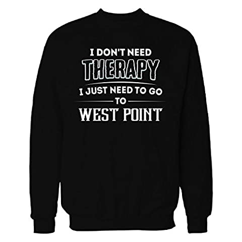 Don't Need Therapy Need To Go To West Point City - Sweatshirt Black L (West Point Mom)